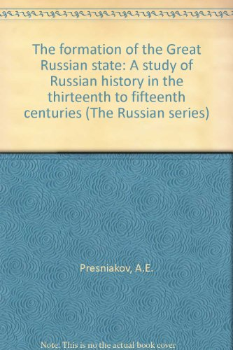 The Formation of the Great Russian State: Presniakov, A. E.;Rieber,
