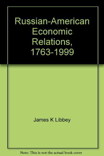 Russian-American Economic Relations, 1763-1999 (The Russian series): Libbey, James K
