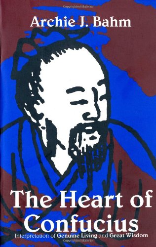 The Heart of Confucious: Interpretations of Genuine Living and Great Wisdom: Archie J. Bahm; ...