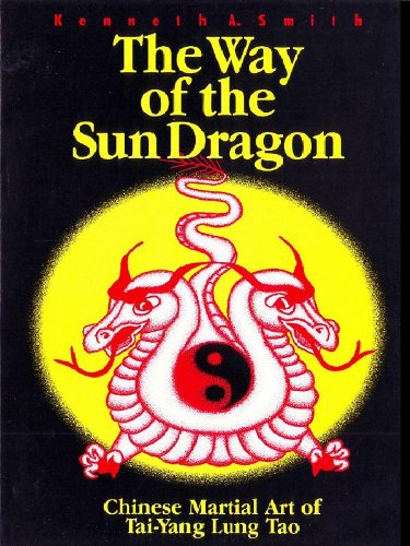 The Way of the Sun Dragon: Chinese Martial Art of Tai-Yang Lung Tao: Kenneth A. Smith