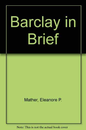Barclay in Brief: an Abbreviation of Robert Barclay's APOLOGY for the True Christian Divinity,...