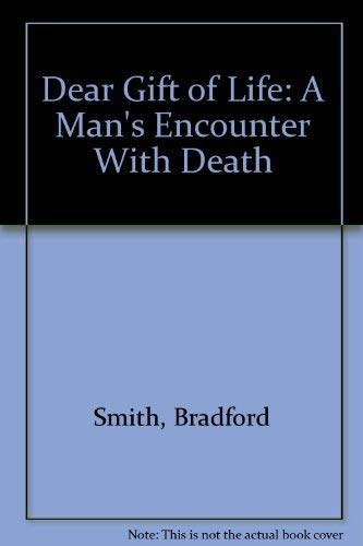 Dear Gift of Life: A Man's Encounter with Death.: Bradford Smith.
