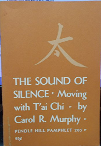 9780875742052: Sound of Silence: Moving With T'Ai Chi (Pendle Hill Pamphlet 205)
