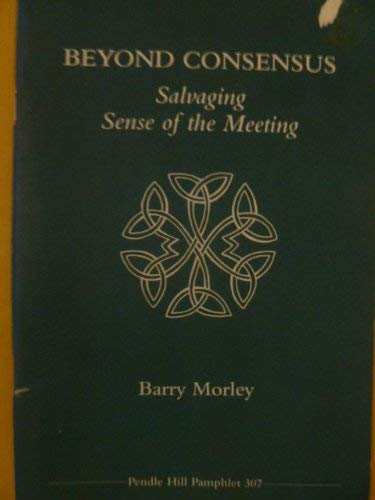9780875743073: Beyond consensus: Salvaging sense of the meeting (Pendle Hill pamphlet)