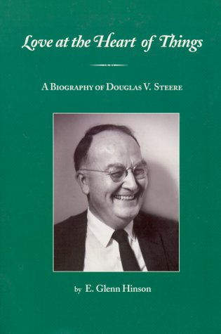Love at the Heart of Things: A Biography of Douglas V. Steere (0875749291) by E. Glenn Hinson