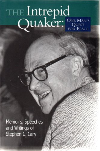 9780875749433: The Intrepid Quaker: One Man's Quest for Peace : Memoirs, Speeches, and Writings of Stephen G. Cary