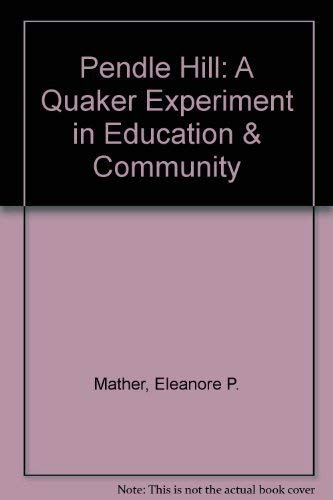 Pendle Hill: A Quaker Experiment in Education & Community: Mather, Eleanore Price