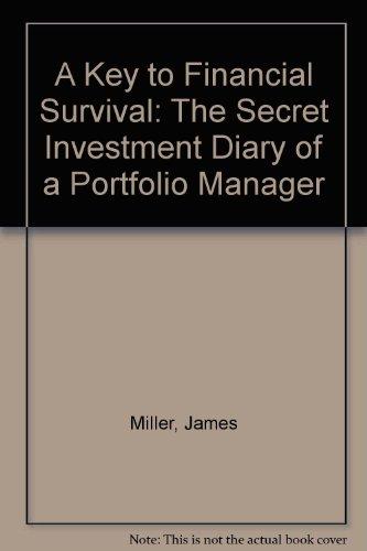 A Key to Financial Survival: The Secret Investment Diary of a Portfolio Manager: Miller, James