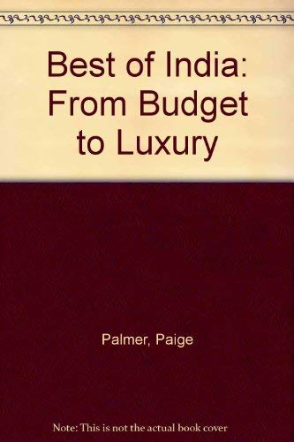 The Best of India: From Budget to Luxury: Palmer, Paige