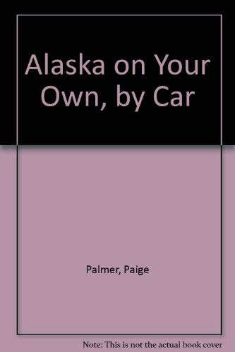 Alaska on Your Own,: CarPalmer, Paige