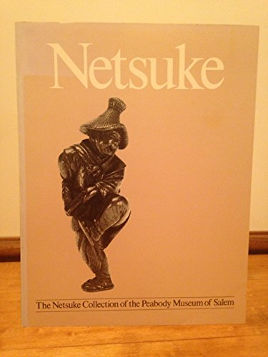 Netsuke the Collection of the Peabody Museum of Salem: Lisa A. & Krebs, Margie M. Edwards