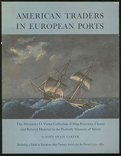 9780875770680: American Traders in European Ports: The Alexander O. Vietor Collection of Ship Portraits, Charts and Related Material in the Peabody Museum of Salem