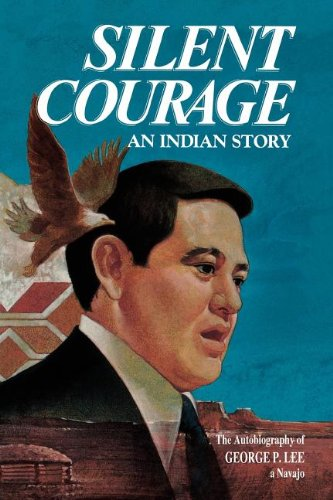 9780875790565: Silent Courage: An Indian Story : The Autobiography of George P. Lee, a Navajo.