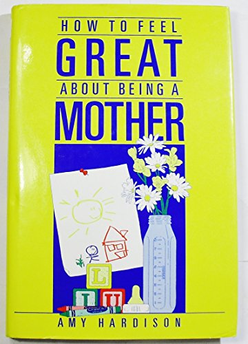 9780875790732: How to feel great about being a mother