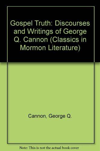 9780875790947: Gospel Truth: Discourses and Writings of George Q. Cannon (Classics in Mormon Literature)