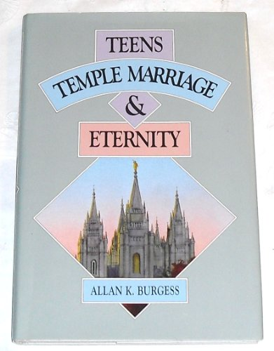 Teens, Temple Marriage, and Eternity: Burgess, Allan K.