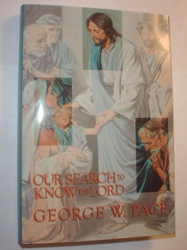 Our Search to Know the Lord: Pace, George W.
