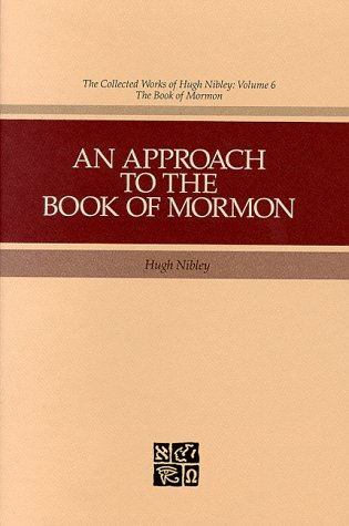 An Approach to the Book of Mormon (Collected Works of Hugh Nibley): Nibley, Hugh; Welch, John W.