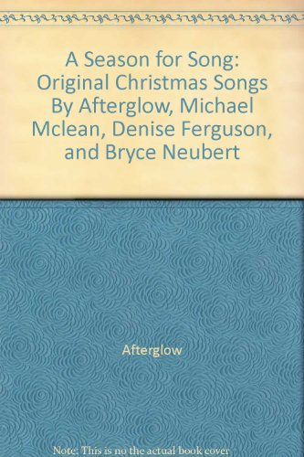 9780875791852: A Season for Song: Original Christmas Songs By Afterglow, Michael Mclean, Denise Ferguson, and Bryce Neubert