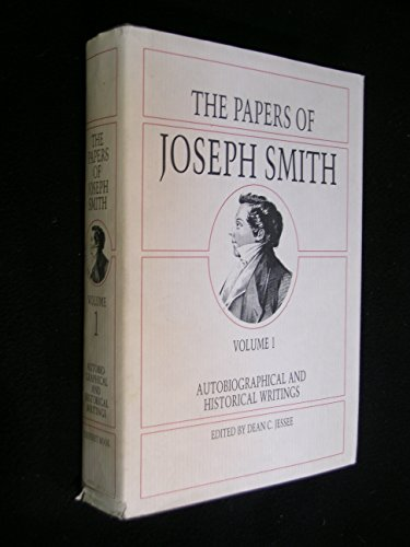 The Papers of Joseph Smith: Autobiographical and Historical Writings - VOLUME 1: Dean C. Jessee, ...