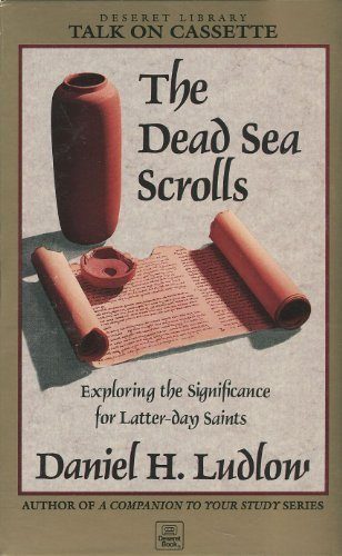 The Dead Sea Scrolls: Exploring the Signifigance for Latter-day Saints