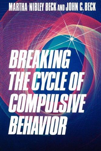 Breaking the Cycle of Compulsive Behavior: Beck, Martha Nibley;