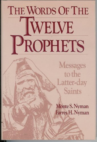 The Words of the Twelve Prophets: Messages to the Latter-Day Saints (0875793576) by Monte S. Nyman; Farres H. Nyman
