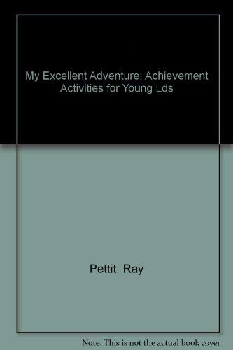 My Excellent Adventure: Achievement Activities for Young Lds: Ray Pettit