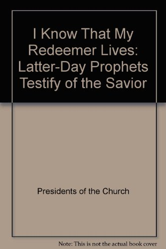9780875793887: I know that my redeemer lives: Latter-day prophets testify of the Savior