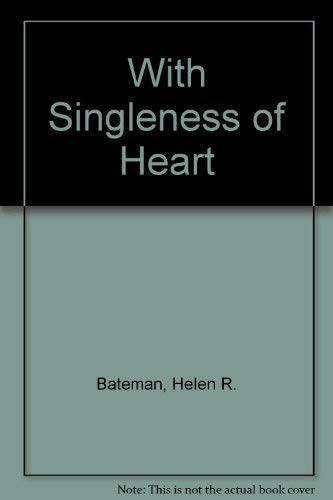 With Singleness of Heart : Recipes for: Helen R. Bateman;