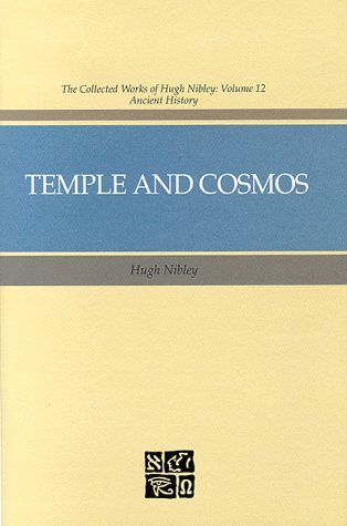 Temple and Cosmos: Beyond This Ignorant Present (The Collected Works of Hugh Nibley, Vol 12 : ...