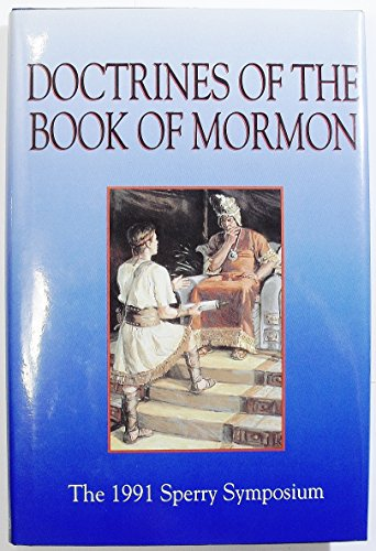 Doctrines of the Book of Mormon: The 1991 Sperry Symposium: Bruce A. Van Orden and Brent L. Top