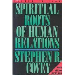 Spiritual Roots of Human Relations: Covey, Stephen R.