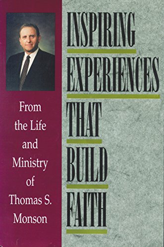 Inspiring Experiences That Build Faith: From the Life and Ministry of Thomas S. Monson (0875799019) by Thomas S. Monson