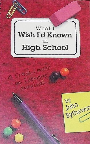 What I Wish I'd Known in High School: A Crash Course in Teenage Survival (9780875799216) by John Bytheway