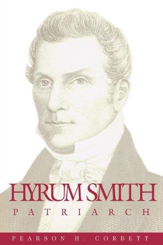 Hyrum Smith, patriarch (Classics in Mormon literature): Pearson H Corbett