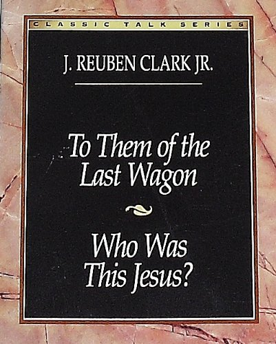 9780875799759: To Them of the Last Wagon: Who Was This Jesus (Classic Talks Series)