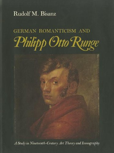 9780875800134: German Romanticism and Philipp Otto Runge: A Study in Nineteenth-Century Art Theory and Iconography