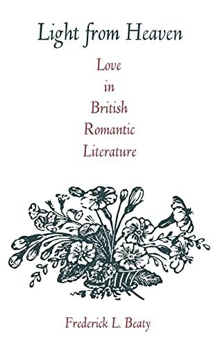 Light from Heaven: Love in British Romantic Literature: Frederick L. Beaty