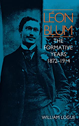 Leon Blum: The Formative Years 1872-1914: William Logue
