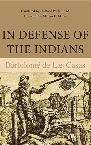 9780875800424: In Defense of the Indians; The Defense of the Most Reverend Lord, Don Fray Bartolome de Las Casas, of the Order of Preachers, Last Bishop of Chiapa,