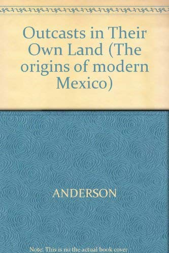 Outcasts in Their Own Land: Mexican Industrial Workers, 1906-1911 (The Origins of modern Mexico): ...