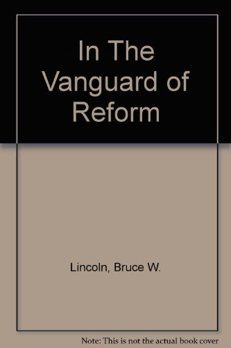 In the vanguard of reform: Russia's enlightened bureaucrats, 1825-1861: Lincoln, W. Bruce