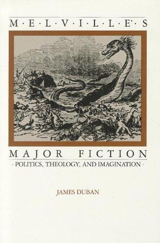 Melville's Major Fiction: Politics, Theology, and Imagination: Duban, James