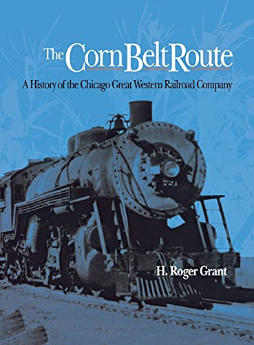 The Corn Belt Route A History of The Chicago Great Western Railroad Company