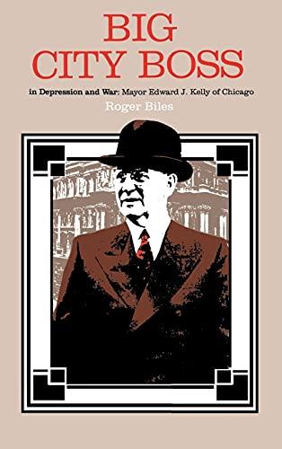 9780875800981: Big City Boss in Depression and War: Mayor Edward J. Kelly of Chicago