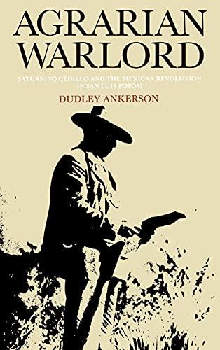 9780875801018: Agrarian Warlord: Saturnino Cedillo and the Mexican Revolution in San Luis Potosí