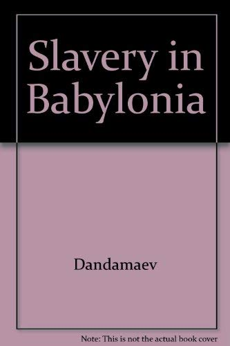 Slavery in Babylonia: From Nabopolassar to Alexander the Great (626-331 BC): Dandamaev, Muhammad A.
