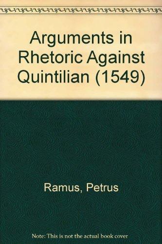 Arguments in Rhetoric Against Quintilian: Translation and Text of Peter Ramus's Rhetoricae ...