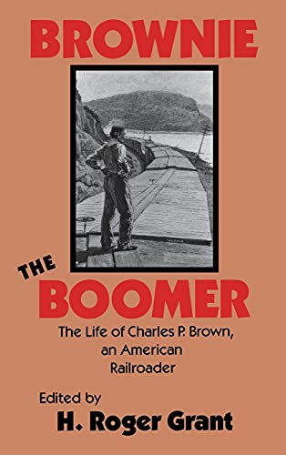 9780875801469: Brownie the Boomer: The Life of Charles P. Brown, an American Railroader (Railroads in America)